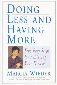 Doing Less and Having More (Million Dreams) by Marcia Wieder, http://www.amazon.com/dp/B007ZDJ84E/ref=cm_sw_r_pi_dp_KRBptb1BEC7VF