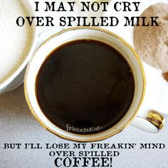 """I May not cry over spilled milk, but I'll lose my freakin' mind over spilled coffee!"" #FoodQuote #Restaurant #FoodService"