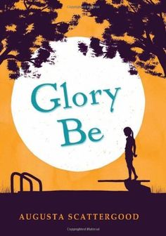 Glory Be by Augusta Scattergood, http://www.amazon.com/dp/0545331803/ref=cm_sw_r_pi_dp_F0rrqb0GKMWX7