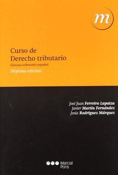Curso de derecho tributario : (sistema tributario español) / José Juan Ferreiro Lapatza, Javier Martín Fernández, Jesús Rodríguez Márquez