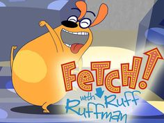 Fetch With Ruff Ruffman    Best show on tv for kids! Totally makes me want to do this with my kids and their friends! Project Based Learning coming up!