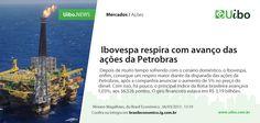 Ibovespa respira com avanço das ações da Petrobras.