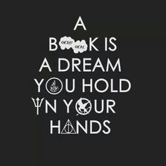 A book is a dream you hold in your hands. So true! I usually dream for the author to hurry up and write another book!