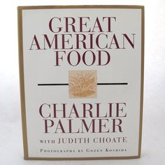 Great American Food by Judith Choate and Charlie Palmer 1996 Hardcover