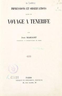 Impressions et observations dans un voyage à Ténérife / Jean Mascart. -- Paris : E. Flammarion, 1910. Acceso a la obra http://absysnetweb.bbtk.ull.es/cgi-bin/abnetopac01?TITN=197410