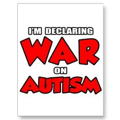 I'm Declaring War on Autism