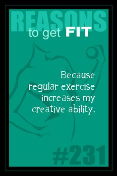 365 Reasons to Get Fit - #231 - #fitness #motivation #inspiration    Because regular exercise increases my creative ability.