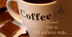 A kávé 99% víz, 1% valami más... és mi ezt az 1%-ot imádjuk! / http://gombauzlet.hu/kave-s-csesze/ #kávé #coffee #koffein