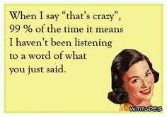 when-say-thats-crazy-not-one-word-ecard