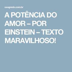 A POTÊNCIA DO AMOR – POR EINSTEIN – TEXTO MARAVILHOSO!