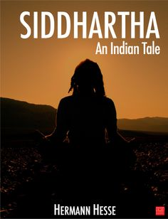 Siddharthais a 1922 novel by Hermann Hesse that deals with the spiritual journey of self-discovery of a man named Siddhartha during the time of the Gautama Bud