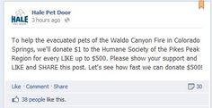I like to see companies doing their part to help the communities effected by the Waldo Canyon Fire.  Go to Hale Pet Door's Facebook page to support the cause  http://www.facebook.com/HalePetDoors