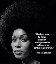 """kemetic-dreams:  """"The best way to fight an alien and oppressive culture is to embrace your own.""""  — African proverb"""