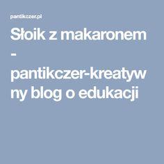 Słoik z makaronem - pantikczer-kreatywny blog o edukacji Blog, Education, Bending, Blogging, Onderwijs, Learning