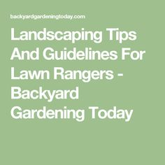 Landscaping Tips And Guidelines For Lawn Rangers - Backyard Gardening Today