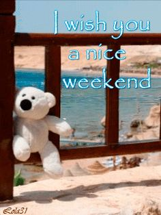 I wish you a nice weekend cute animated friend weekend friday sunday saturday greeting weekend greeting Hello Weekend, Weekend Fun, Happy Weekend, Happy Teddy Bear Day, Valentines Day Teddy Bear, Saturday Greetings, Happy Saturday, Holi Greetings, Ramadan Greetings