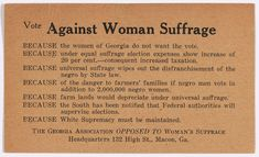 Anti-suffragists formed organizations to resist a federal women's suffrage amendment. Some argued, among other reasons, that involvement in politics would change family roles; others believed it was a decision best left to the states.