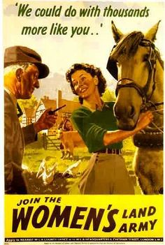 Women's Land Army, WW2 propaganda....as soon as women were no longer needed in the workforce, a staunch campaign was created to keep women in the home...hello the 1950s.