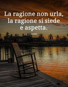 "From ""Recovery in Italian: Wisdom,"" S. reason sits and waits. Some Quotes, Words Quotes, Best Quotes, Sayings, Inspirational Phrases, Meaningful Quotes, Cogito Ergo Sum, Italian Quotes, Italian Language"