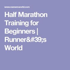 Half Marathon Training for Beginners | Runner's World