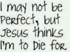 Jesus thinks I'm to die for