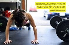 tears will get you sympathy, sweat will get you results