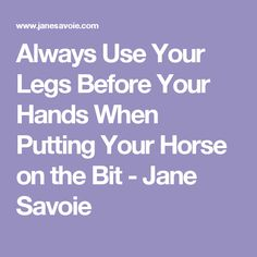 Always Use Your Legs Before Your Hands When Putting Your Horse on the Bit - Jane Savoie