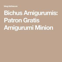 Bichus Amigurumis: Patron Gratis Amigurumi Minion