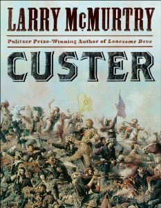 """A new take on the history surrounding General Custer and his most famous battle, from the writer of """"Lonesome Dove"""", Larry McMurtry"""
