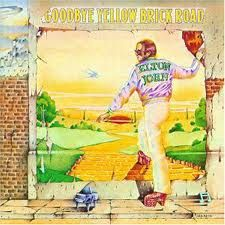 elton john Goodbye Yellow Brick Road Album. I used to know the words to every song on this album.