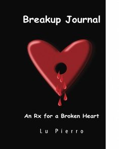 Breakup Journal: An Rx for a Broken Heart: Lu Pierro: 9781537559339: Amazon.com: Books