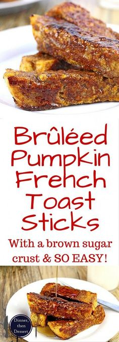 Brûléed Pumpkin French Toast Sticks. French bread soaked in a pumpkin egg custard flavored with cinnamon, nutmeg and vanilla is cooked on a griddle, then rolled in brown sugar and cooked a second time to caramelize the surface. Who needs syrup when you ha (brown sugar syrup for pancakes)