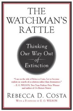 The Watchman's Rattle: Thinking Our Way Out of Extinction by Rebecca Costa,