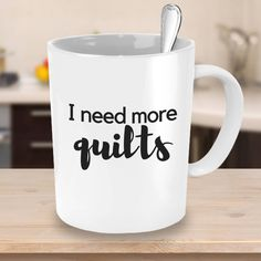 I Need More Quilts Coffee Mug - Quilting Gift Idea
