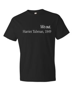 Harriet Tubman We out - Black lives matter shirt, Activist Shirt, Black History Shirt, Equal rights Shirt, Gift for Friend #OS49 by oTZIshirts on Etsy https://www.etsy.com/listing/269609316/harriet-tubman-we-out-black-lives-matter