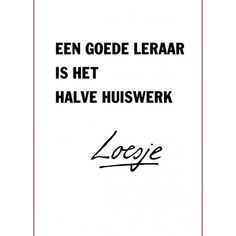 "Loesje on Instagram: ""Een goede leraar is het halve huiswerk  #loesje #leraar #huiswerk #school #studie #studeren #leren"" Me Quotes, Funny Quotes, School Info, Dutch Quotes, School Quotes, Good Thoughts, Friendship Quotes, Quote Of The Day, Haha"