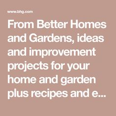 From Better Homes and Gardens, ideas and improvement projects for your home and garden plus recipes and entertaining ideas.
