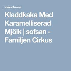 Kladdkaka Med Karamelliserad Mjölk | sofsan - Familjen Cirkus