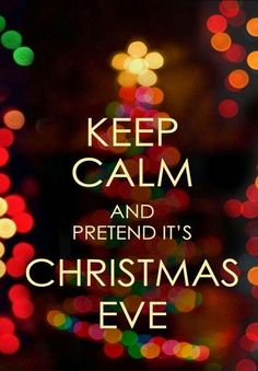 Keep Calm and Pretend It's Christmas Eve