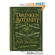 A great new book for those who enjoy gardening and potent potables! The Drunken Botanist by Amy Stewart