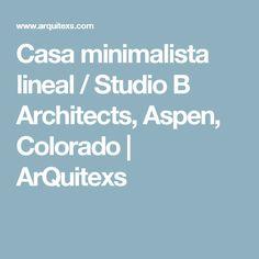 Casa minimalista lineal / Studio B Architects, Aspen, Colorado | ArQuitexs