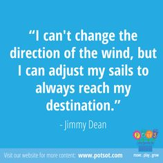 """GREAT Quote by Jimmy Dean: """"I can't change the direction of the wind, but I can adjust my sails to always reach my destination"""""""