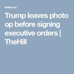 Trump leaves photo op before signing executive orders | TheHill