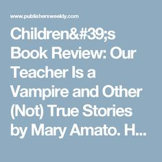 Children's Book Review: Our Teacher Is a Vampire and Other (Not) True Stories by Mary Amato. Holiday House, $16.95 (256p) ISBN 978-0-8234-3553-1