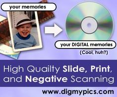 digmypics.com Reminder for when I need to convert physical photos to digital.  Photo Scanning, Slide Scanning, Negative Scanning, VHS to DVD