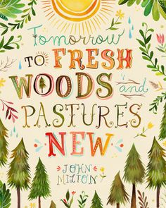 Tomorrow to fresh woods and pastures new.
