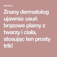 Znany dermatolog ujawnia: usuń brązowe plamy z twarzy i ciała, stosując ten prosty trik!