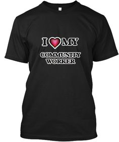 I Love My Community Worker Black T-Shirt Front - This is the perfect gift for someone who loves Community Worker. Thank you for visiting my page (Related terms: love,I love my Community Worker,Community Worker,community workers,myjobs.com,,t159,jobs,I love Comm ...)