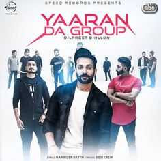 Song : Yaaran Da Group Artist :Dilpreet Dhillon Lyrics :Narinder Batth Music :Desi Crew Label : Speed Records