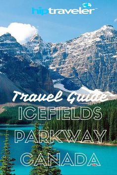 HIP Traveler | Travel Guide to Exploring the Icefields Parkway, Canada >> a 230-kilometer journey through the heart of the Canadian Rockies.